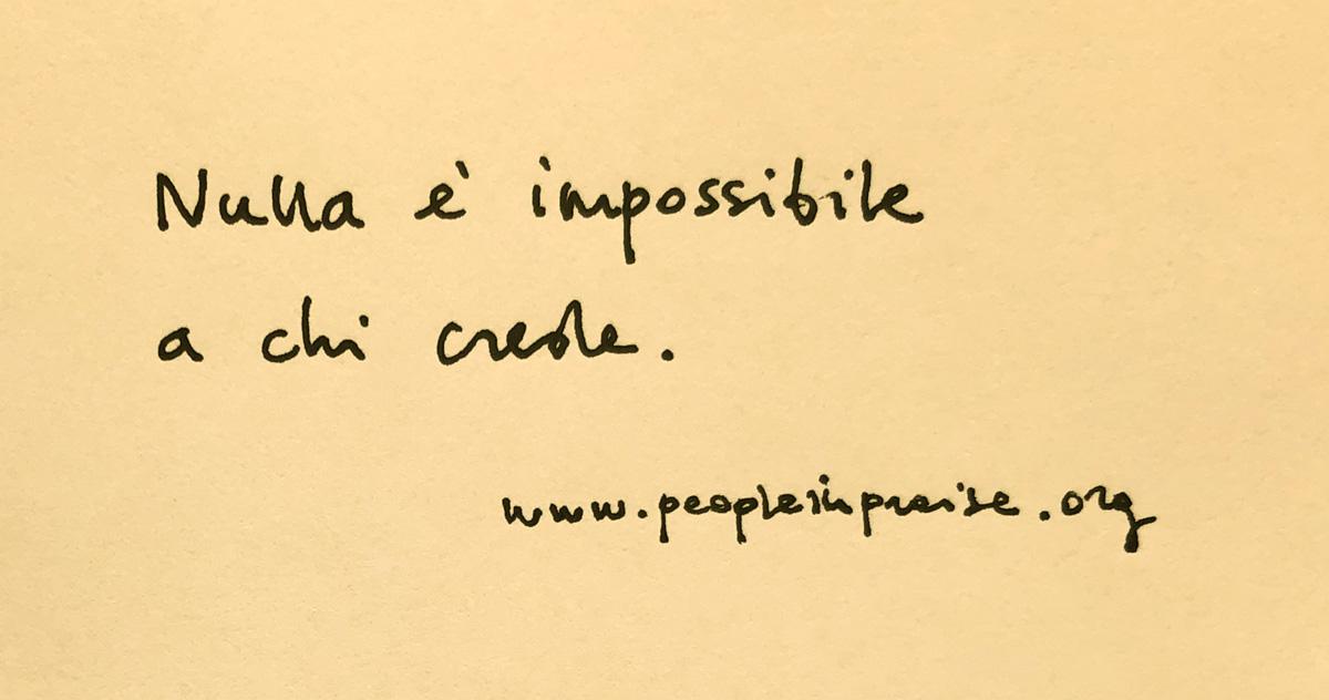 Nulla è impossibile a chi crede.